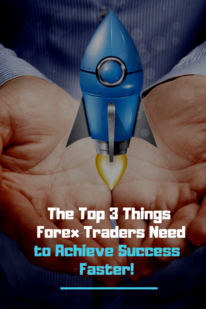 The Top 3 Things Forex Traders need to Achieve Success Faster! Pintrest link to Forex Article